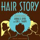 Hair Story: Untangling the Roots of Black Hair in America, Lori L. Tharps, Ayana D. Byrd