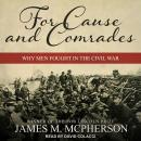 For Cause and Comrades: Why Men Fought in the Civil War Audiobook