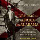 Dreams of Africa in Alabama: The Slave Ship Clotilda and the Story of the Last Africans Brought to A Audiobook