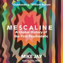 Mescaline: A Global History of the First Psychedelic, Mike Jay