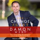 Change Agent: How a Former College QB Sentenced to Life in Prison Transformed His World, Damon West