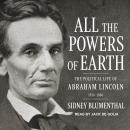 All the Powers of Earth: The Political Life of Abraham Lincoln Vol. III, 1856-1860, Sidney Blumenthal