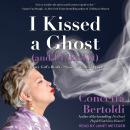 I Kissed a Ghost (and I Liked It): A Jersey Girl's Reality Show . . . with Dead People Audiobook
