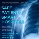 Safe Patients, Smart Hospitals: How One Doctor's Checklist Can Help Us Change Health Care from the Inside Out, Peter Pronovost, M.D., Ph.D., Eric Vohr