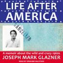 Life After America: A Memoir About the Wild and Crazy 1960s Audiobook