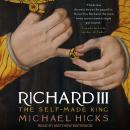 Richard III: The Self-Made King Audiobook