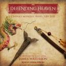 Defending Heaven: China's Mongol Wars, 1209-1370 Audiobook