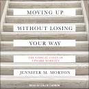 Moving Up without Losing Your Way: The Ethical Costs of Upward Mobility, Jennifer Morton