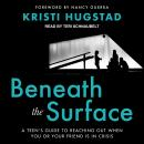Beneath the Surface: A Teen's Guide to Reaching Out When You or Your Friend Is in Crisis Audiobook