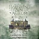 The Haunting of Rainier Asylum Audiobook