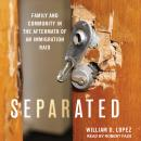 Separated: Family and Community in the Aftermath of an Immigration Raid Audiobook