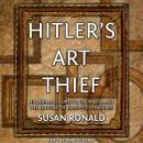 Hitler's Art Thief: Hildebrand Gurlitt, the Nazis, and the Looting of Europe's Treasures Audiobook