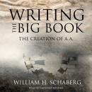 Writing the Big Book: The Creation of A.A. Audiobook