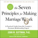 The Seven Principles for Making Marriage Work: A Practical Guide from the Country's Foremost Relatio Audiobook