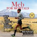 Meb For Mortals: How to Run, Think, and Eat like a Champion Marathoner, Meb Keflezighi