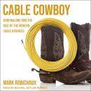 Cable Cowboy: John Malone and the Rise of the Modern Cable Business Audiobook
