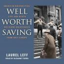 Well Worth Saving: American Universities' Life-and-Death Decisions on Refugees from Nazi Europe Audiobook