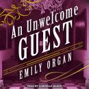Unwelcome Guest, Emily Organ