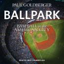 Ballpark: Baseball in the American City Audiobook