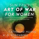 Sun Tzu's Art of War for Women: Sun Tzu's Strategies for Winning Without Confrontation, A.D. Rosenberg, Catherine Huang