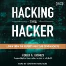 Hacking the Hacker: Learn From the Experts Who Take Down Hackers, Roger A. Grimes