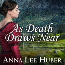 As Death Draws Near, Anna Lee Huber