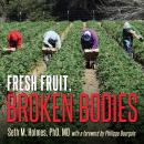 Fresh Fruit, Broken Bodies: Migrant Farmworkers in the United States, Seth Holmes