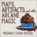 Maps, Artifacts, and Other Arcane Magic, Meghan Ciana Doidge