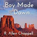 Boy Made of Dawn, R. Allen Chappell