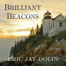 Brilliant Beacons: A History of the American Lighthouse, Eric Jay Dolin