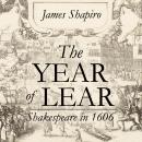 Year of Lear: Shakespeare in 1606, James Shapiro