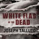 White Flag of the Dead: Zombie Survival Series Audiobook