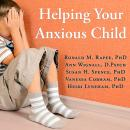 Helping Your Anxious Child: A Step-by-Step Guide for Parents, Heidi Lyneham, Ph.D., Vanessa Cobham, Ph.D., Susan H. Spence, Ph.D., Ronald M. Rapee, Ph.D., Ann Wignall