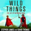 Wild Things: The Art of Nurturing Boys Audiobook