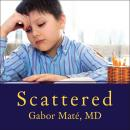 Scattered: How Attention Deficit Disorder Originates and What You Can Do About It, M. D Gabor Maté