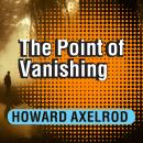 Point of Vanishing: A Memoir of Two Years in Solitude, Howard Axelrod