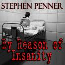 By Reason of Insanity, Stephen Penner