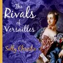 Rivals of Versailles: A Novel, Sally Christie