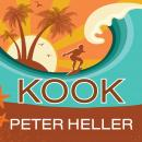 Kook: What Surfing Taught Me About Love, Life, and Catching the Perfect Wave, Peter Heller
