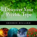 Discover Your Psychic Type: Developing and Using Your Natural Intuition, Sherrie Dillard