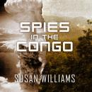 Spies in the Congo: America's Atomic Mission in World War II, Susan Williams