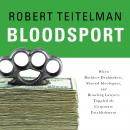 Bloodsport: When Ruthless Dealmakers, Shrewd Ideologues, and Brawling Lawyers Toppled the Corporate Establishment, Robert Teitelman