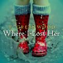 Where I Lost Her, T. Greenwood