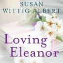 Loving Eleanor, Susan Wittig Albert