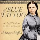 Blue Tattoo: The Life of Olive Oatman, Margot Mifflin