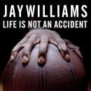 Life Is Not an Accident: A Memoir of Reinvention, Jay Williams