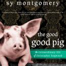 Good Good Pig: The Extraordinary Life of Christopher Hogwood, Sy Montgomery