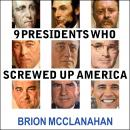 9 Presidents Who Screwed Up America: And Four Who Tried to Save Her, Brion McClanahan