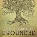 Grounded: Finding God in the World-A Spiritual Revolution, Diana Butler Bass