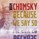 Because We Say So, Noam Chomsky